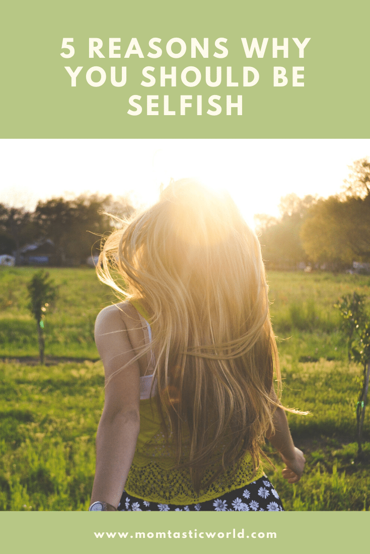 5 Reasons Why You Should Be Selfish